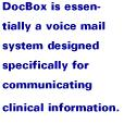 DocBox is essentially a voice mail system designed specifically for communicating clinical information